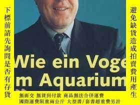 二手書博民逛書店Wie罕見ein Vogel im Aquarium: Aus dem Leben eines Managers