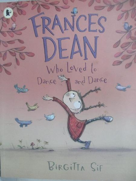 【書寶二手書T1/少年童書_DME】Frances Dean Who Loved to Dance and Dance_Birgitta Sif
