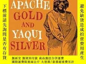 二手書博民逛書店Apache罕見Gold And Yaqui SilverY25