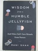 【書寶二手書T5/心靈成長_HHH】Wisdom from a Humble Jellyfish: And Other Self-Care Rituals from Nature_Rani Shah