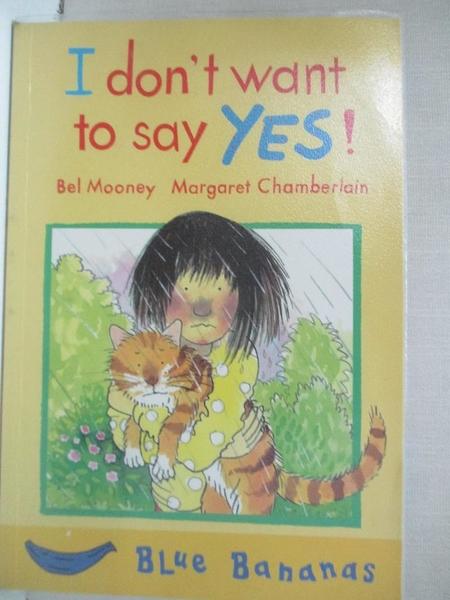 【書寶二手書T4/原文小說_HH6】I Don t Want to Say Yes!_Bel Mooney
