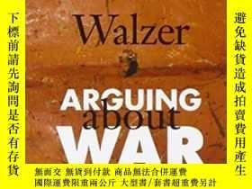 二手書博民逛書店Arguing罕見About WarY364682 Michael Walzer Yale Universit