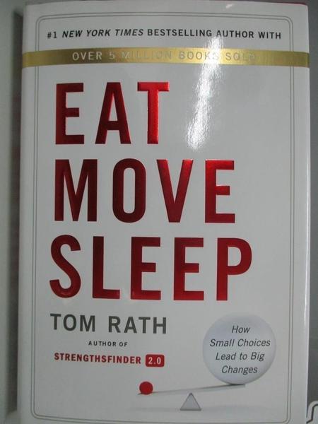 【書寶二手書T3/心理_APC】Eat Move Sleep: How Small Choices Lead to Big Changes_Rath, Tom