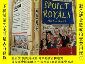 二手書博民逛書店SPOILT罕見ROYALS:被寵壞的皇室成員Y200392