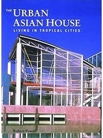 二手書博民逛書店 《The urban Asian house : living in tropical cities》 R2Y ISBN:0500341621│RobertPowell
