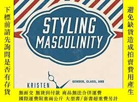 二手書博民逛書店Styling罕見MasculinityY256260 Kristen Barber Rutgers Univ