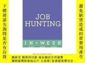 二手書博民逛書店Job罕見Hunting in a Week: Get Your Dream Job ...-一周內找工作:找到你