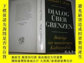 二手書博民逛書店DIALOG罕見UBER GRENZEN 精裝Y9112 BAR