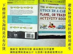 二手書博民逛書店THE罕見STUCK IN A CAR PLANE OR TRAIN ACTIVITY BOOK 被困在飛機或火車