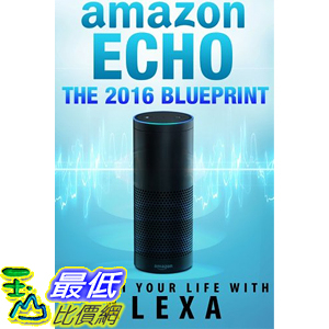 [美國直購] 2016美國暢銷書 Amazon Echo: The 2016 Amazon Echo Blueprint: Enrich Your Life with Alexa