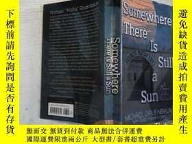 二手書博民逛書店Somewhere罕見There Is Still a SunY198833 Michael Gruenbau
