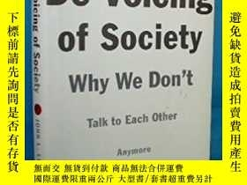 二手書博民逛書店The罕見De-Voicing of Society: Why We Don t Talk to Each Oth