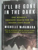 【書寶二手書T6/原文小說_YHU】I ll Be Gone in the Dark_Michelle McNamara