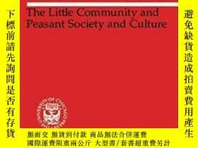 二手書博民逛書店The罕見Little Community And Peasant Society And CultureY3