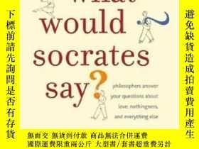 二手書博民逛書店What罕見Would Socrates Say?: Philosophers Answer Your Quest