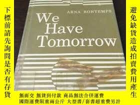 二手書博民逛書店WE罕見HAVE TOMORROW(英文原版)Y208076 A