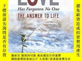 二手書博民逛書店Love罕見Has Forgotten No One: The Answer To LifeY464532 G