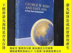 二手書博民逛書店GEORGE罕見W.BUSH AND EAST ASIA A F