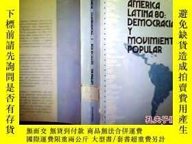 二手書博民逛書店AMERICA罕見LATINA 80:DEMOCRACIAY MOUIMIENTO POPULAR【 1】Y1