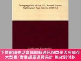 二手書博民逛書店Desegregation罕見Of The U.s. Armed ForcesY255174 Richard