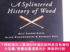 二手書博民逛書店A罕見Splintered History of Wood: Belt-Sander Races, Blind W