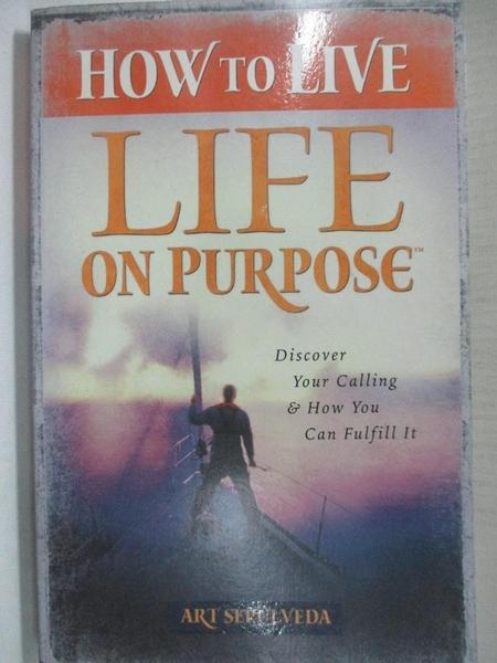 【書寶二手書T8/原文小說_CUQ】How to Live Life on Purpose_Art Sepúlveda