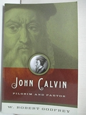 【書寶二手書T3/原文書_CRJ】John Calvin: Pilgrim and Pastor_Godfrey, W. Robert