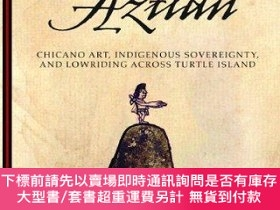 二手書博民逛書店Creating罕見Aztlan: Chicano Art, Indigenous Sovereignty, an