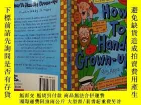 二手書博民逛書店How罕見To Handle Grown-Ups:如何對待成年人.Y200392