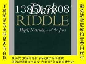 二手書博民逛書店【罕見】黑暗謎語:黑格爾,尼采,和猶太人Dark Riddle: