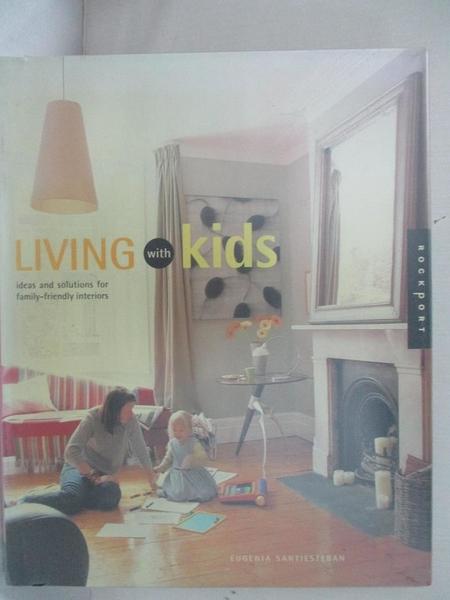 【書寶二手書T9/建築_J7N】Living With Kids: Ideas and Solutions for Family-Friendly Interiors_Santiesteban, Eugenia