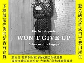 二手書博民逛書店Avant-Garde罕見Won t Give Up: COBRA and It s LegacyY36044