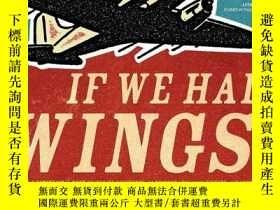 二手書博民逛書店If罕見We Had Wings: The Enduring Dream of Flight-如果我們有翅膀:永恒