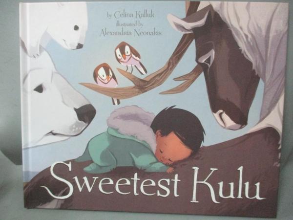 【書寶二手書T5/少年童書_YHA】Sweetest Kulu_Kalluk, Celina/ Neonakis, Alexandria (ILT)