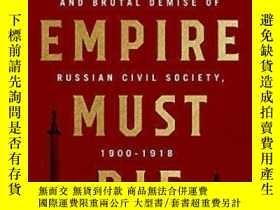 二手書博民逛書店【罕見】2017年出版 The Empire Must Die:Russia s Revolutionary Co