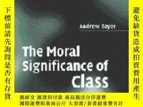 二手書博民逛書店The罕見Moral Significance Of ClassY362136 Andrew Sayer Ca