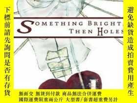 二手書博民逛書店Something罕見Bright, Then HolesY255562 Nelson, Maggie Sof