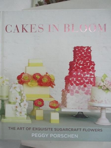 【書寶二手書T1/餐飲_D55】Cakes in Bloom: The Art of Exquisite Sugarcraft Flowers