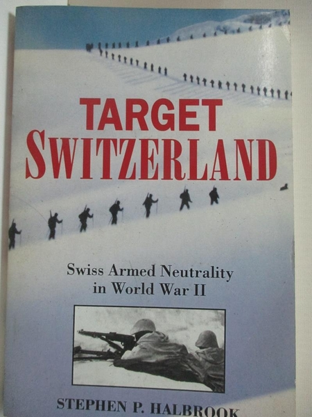 【書寶二手書T1/歷史_ELI】Target Switzerland-Swiss Armed Neutrality…_Halbrook, Stephen P.