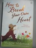 【書寶二手書T8/原文小說_ONB】How to Break Your Own Heart_Maggie Alderso
