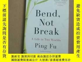 二手書博民逛書店Bend,Not罕見Break A Life in Two Worlds Ping FuY267268 Pin