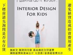 二手書博民逛書店I罕見wanna do it myself. Interior Design for KidsY405706