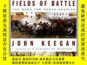 二手書博民逛書店Fields罕見of Battle:The Wars for North America戰地:北美戰爭,英文原版奇