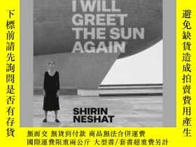 二手書博民逛書店Shirin罕見Neshat: I Will Greet the Sun AgainY405706 Ed Sc