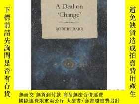 二手書博民逛書店A罕見Deal on 'Change'-關於變革的交易;Y465786 Robert Ba