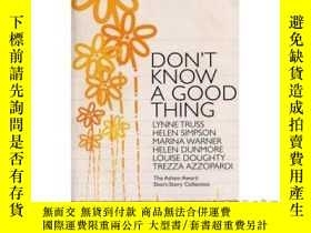 二手書博民逛書店Don't罕見Know A Good Thing: The Asham Award C...-不知道一件
