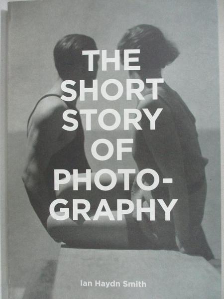 【書寶二手書T1/攝影_CUF】The Short Story of Photography: A Pocket Guide to Key…