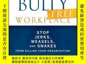 二手書博民逛書店The罕見Bully-Free Workplace: Stop Jerks, Weasels, and Snake