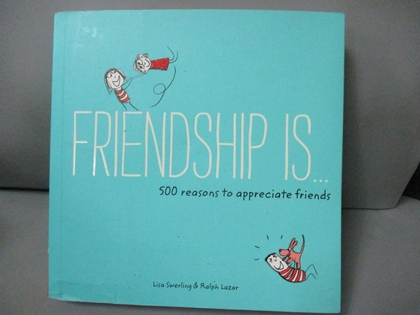 【書寶二手書T3/心理_ODG】Friendship Is...: 500 Reasons to Appreciate Friends_Swerling, Lisa/ Lazar, Ralph