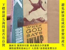 二手書博民逛書店when罕見god says jumpY11026 J.R.BR